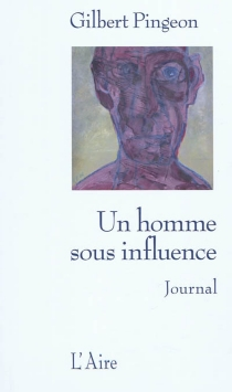 Un homme sous influence : journal 2009 - Gilbert Pingeon