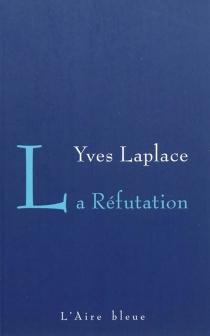 La réfutation : récit - YvesLaplace