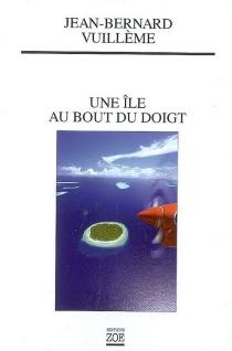 Une île au bout du doigt - Jean-BernardVuillème