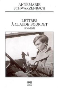 Lettres à Claude Bourdet, 1931-1938 - AnnemarieSchwarzenbach