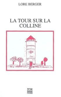 La tour sur la colline : histoire contre Thomas| Suivi de Lore Berger, une approche -