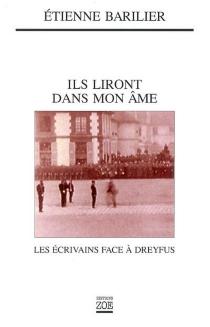 Ils liront dans mon âme : les écrivains face à Dreyfus - ÉtienneBarilier