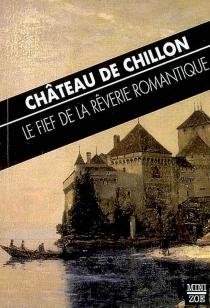 Château de Chillon : le fief de la rêverie romantique -