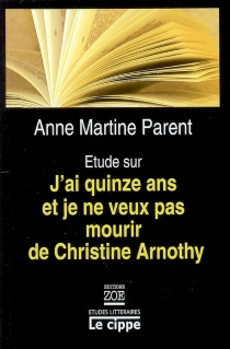 Etude sur J'ai quinze ans et je ne veux pas mourir de Christine Arnothy - Anne MartineParent