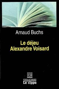 Le déjeu d'Alexandre Voisard - ArnaudBuchs