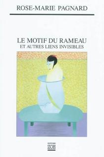 Le motif du rameau : et autres liens invisibles - Rose-MariePagnard