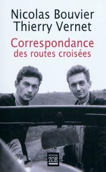 Correspondance des routes croisées : 1945-1964 - NicolasBouvier