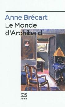 Le monde d'Archibald - AnneBrécart