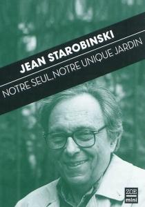 Notre seul, notre unique jardin - JeanStarobinski