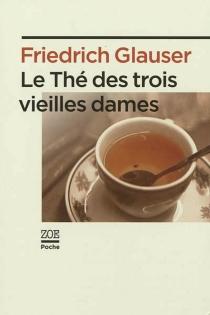 Le thé des trois vieilles dames - FriedrichGlauser