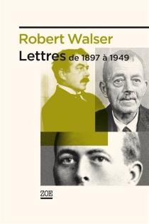 Lettres de 1897 à 1949| Suivi de Robert Walzer et sa fringale épistolaire - RobertWalser