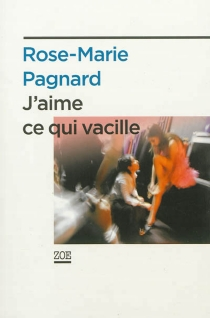 J'aime ce qui vacille - Rose-Marie Pagnard