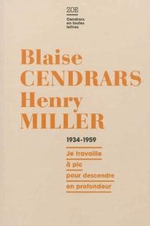 Blaise Cendrars-Henry Miller, correspondance 1934-1959 : je travaille à pic pour descendre en profondeur - BlaiseCendrars