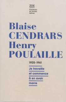 Blaise Cendras-Henry Poulaille : lettres 1925-1961 : je travaille et commence à en avoir marre - BlaiseCendrars