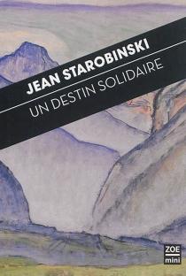 Un destin solidaire : à l'écoute du pacte et de la grande prière des Confédérés - JeanStarobinski