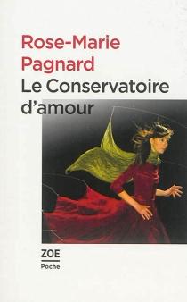 Le conservatoire d'amour - Rose-MariePagnard