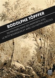 Du progrès dans ses rapports avec le petit bourgeois et avec les maîtres d'école - RodolpheTöpffer