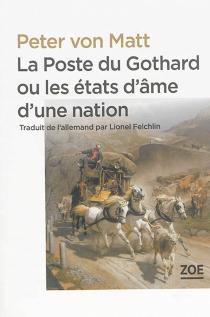 La poste du Gothard ou Les états d'âme d'une nation - Peter vonMatt