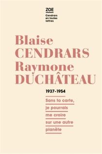 Blaise Cendrars, Raymone Duchâteau : correspondance, 1937-1954 : sans ta carte, je pourrais me croire sur une autre planète - RaymoneCendrars