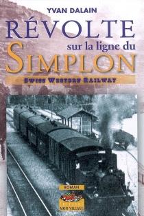 Révolte sur la ligne du Simplon : Swiss Western Railway - YvanDalain