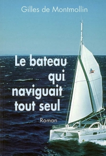 Le bateau qui naviguait tout seul - Gilles deMontmollin