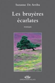 Les bruyères écarlates - Suzanne deArriba