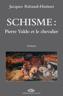 Schisme : Pierre Valdo et le chevalier - JacquesRittaud-Hutinet