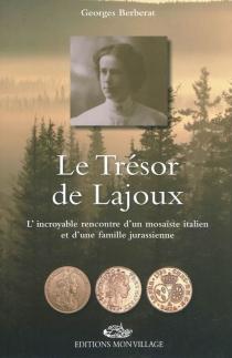 Le trésor de Lajoux : l'incroyable rencontre d'un mosaïste italien et d'une famille jurassienne - GeorgesBerberat