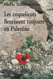 Les coquelicots fleurissent toujours en Palestine - GisèleTuaillon-Nass