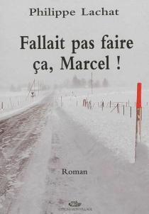 Fallait pas faire ça, Marcel ! : roman policier - PhilippeLachat