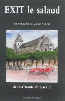 Exit le salaud : une enquête de Victor Aubois - Jean-ClaudeZumwald