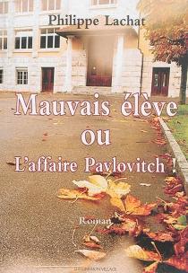 Mauvais élève ou L'affaire Pavlovitch ! - PhilippeLachat