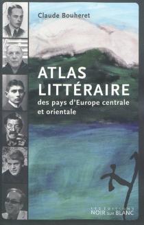 Atlas littéraire des pays d'Europe centrale et orientale - ClaudeBouheret