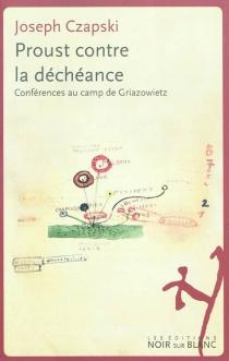 Proust contre la déchéance : conférences au camp de Griazowietz - JozefCzapski