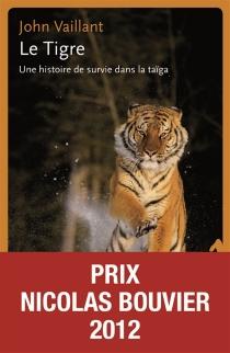 Le tigre : une histoire de survie dans la taïga - JohnVaillant