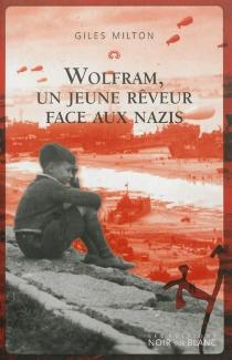 Wolfram, un jeune rêveur face aux nazis - GilesMilton