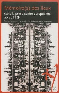 Mémoire(s) des lieux dans la prose centre-européenne après 1989 -