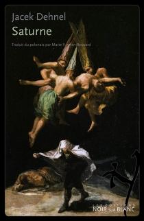 Saturne : peintures noires des hommes de la famille Goya - JacekDehnel
