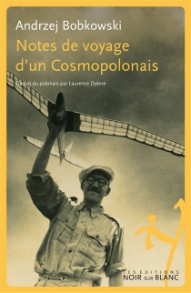Notes de voyage d'un Cosmopolonais - AndrzejBobkowski
