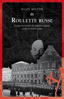 Roulette russe : la guerre secrète des espions anglais contre le bolchevisme - GilesMilton