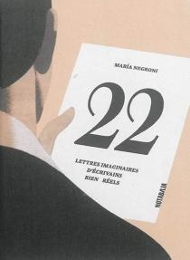 22 lettres imaginaires d'écrivains bien réels - MaríaNegroni