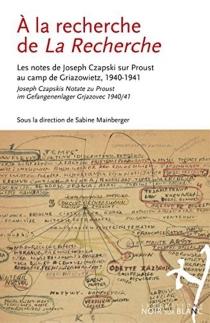 A la recherche de La Recherche : Joseph Czapskis Notate zu Proust im Gefangenenlager Grjazovec 1940-41| A la recherche de La Recherche : les notes de Joseph Czapski sur Proust au camp de Griazowietz, 1940-1941 - JozefCzapski