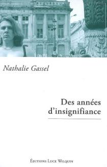 Des années d'insignifiance : récit - NathalieGassel