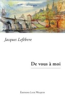 De vous à moi - JacquesLefèbvre