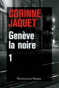 Genève la noire | Volume 1 - CorinneJaquet