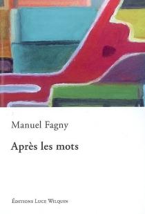 Après les mots - ManuelFagny
