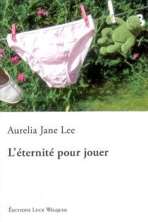 L'éternité pour jouer - Aurelia JaneLee