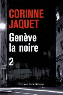 Genève la noire | Volume 2 - CorinneJaquet