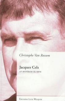 Jacques Cels : un architecte du sens - ChristopheVan Rossom