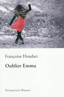 Oublier Emma - FrançoiseHoudart